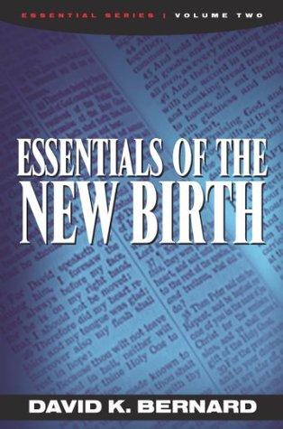Essentials of the New Birth David K. Bernard