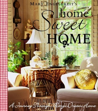 Home Sweet Home: A Journey Through Marys Dream Home  by  Mary Engelbreit