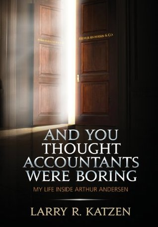 And You Thought Accountants Were Boring Larry R Katzen