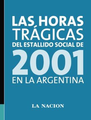Las horas trágicas del estallido social de 2001 en la Argentina LA NACION