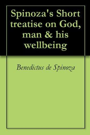 Spinozas Short treatise on God, man & his wellbeing  by  Benedictus de Spinoza