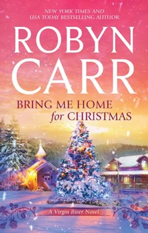 Bring Me Home For Christmas (A Virgin River Novel)  by  Robyn Carr
