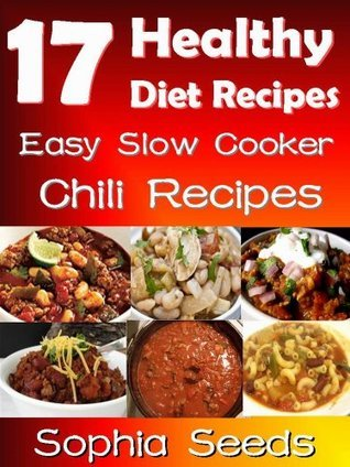 17 Healthy Diet Recipes - Easy Slow Cooker Chili Recipes for your Diet: Slow Cooking Recipes Sophia Seeds