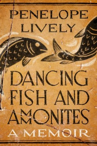 Dancing Fish and Ammonites: A Memoir  by  Penelope Lively