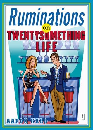 Ruminations on Twentysomething Life  by  Aaron Karo