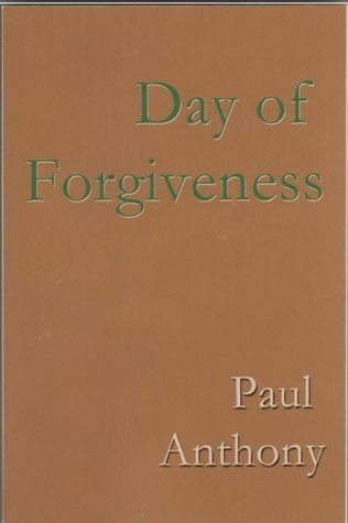 Day of Forgiveness  by  Paul Anthony