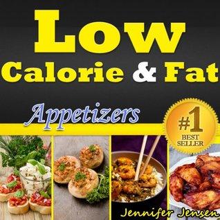 Low Calorie & Fat: Healthy Appetizers! New Ideas for Making Healthy Appetizers. Healthy Chicken Recipes, Healthy Shrimp Recipes, Healthy Stuffed Mushrooms ... Recipes Only!  by  Jennifer Jensen