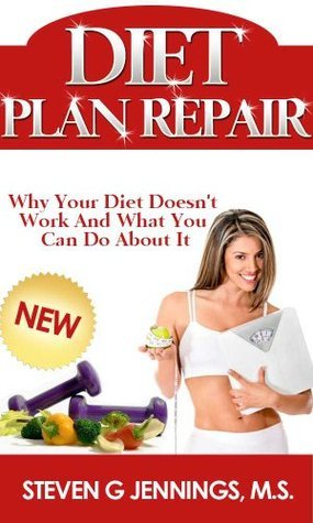 Diet Plan Repair: Why Your Diet Doesnt Work and What You Can Do About It Steven G. Jennings