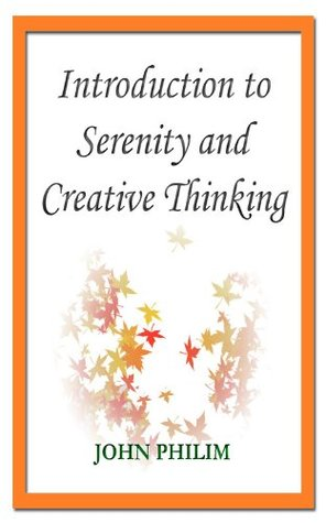 Introduction to Serenity and Creative Thinking John Philim