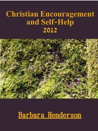 Christian Encouragement and Self-Help 2012  by  Barbara Henderson