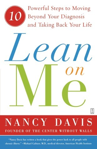 Lean on Me: Ten Powerful Steps to Moving Beyond Your Diagnosis and Taking Back Your Life  by  Kathryn  Lynn Davis