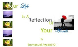 Your Life Is A Reflection of Your Words  by  Emmanuel Ayodeji