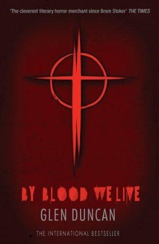 By Blood We Live (The Last Werewolf 3) (The Last Werewolf Trilogy)  by  Glen Duncan