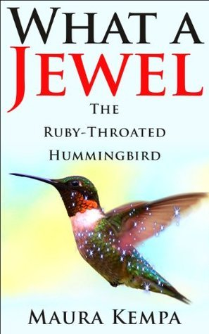 What A Jewel. The Ruby-Throated Hummingbird. Packed With Information About Their Body, Their Brilliant Feathers, Flying Skills, What Their Diet Is And Much More Maura Kempa