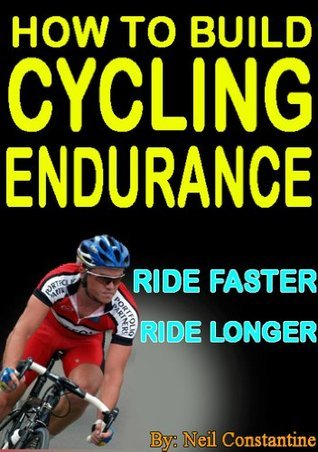 How to Build Cycling Endurance - Cycling training to make you ride faster and longer  by  Neil Constantine