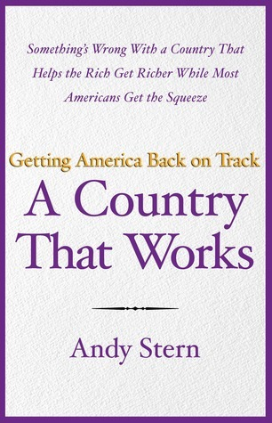 A Country That Works: Getting America Back on Track Andrew Stern