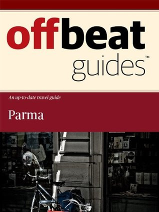 Parma Travel Guide Offbeat Guides