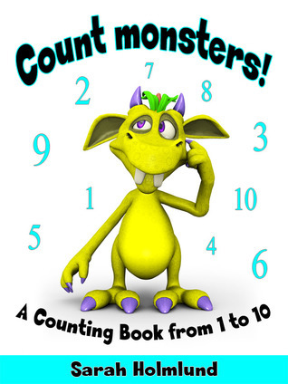 Count Monsters!  A Counting Book from 1 to 10 Sarah Holmlund