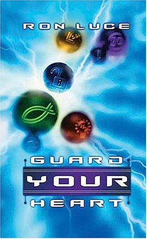 Guard Your Heart  by  Ron Luce