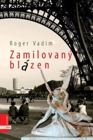 Zamilovaný blázen  by  Roger Vadim