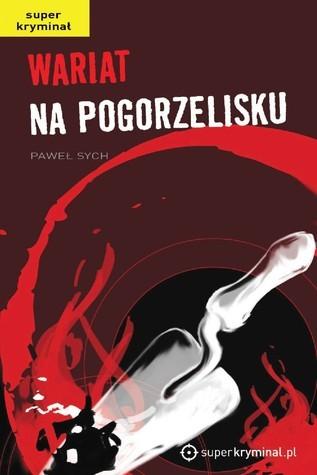 Wariat na pogorzelisku Paweł Sych