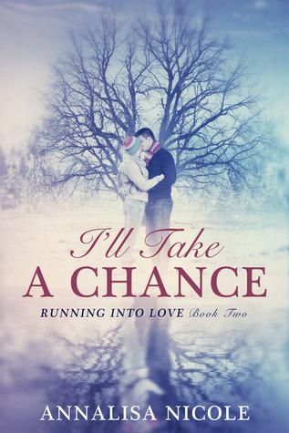 Take A Chance (Running Into Love, #1) Annalisa Nicole