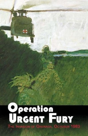 OPERATION URGENT FURY: THE INVASION OF GRENADA, OCTOBER 1983  by  Richard W. Stewart
