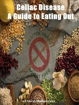 Celiac Disease - A Guide to Eating Out  by  Cheryl Humphreys