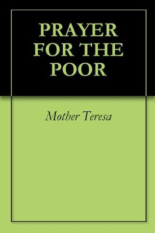 PRAYER FOR THE POOR  by  Mother Teresa