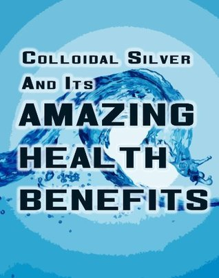 Colloidal Silver And Its Amazing Health Benefits Carl Johan De Geer