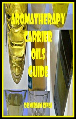 Aromatherapy Carrier Oils Guide  by  Miriam Kinai