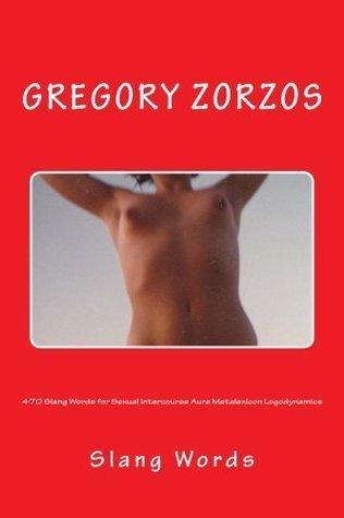 470 Slang Words for Sexual Intercourse Aura Metalexicon Logodynamics Gregory Zorzos