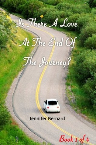 Is There A Love At The End Of The Journey? (Do you have to wait for true love to find you or you should find it first? Book 1 of 4.) Jennifer Bernard