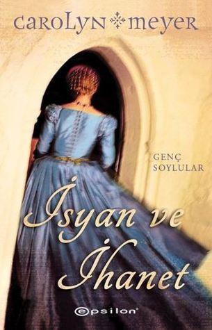 İsyan ve İhanet (Young Royals, #2) Carolyn Meyer