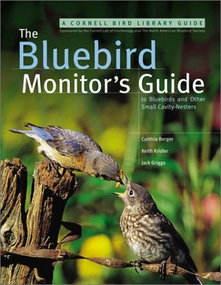 The Bluebird Monitors Guide to Bluebirds and Other Small Cavity Nesters  by  Jack Griggs