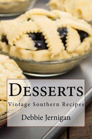 Desserts: Vintage Southern Recipes  by  Debbie Jernigan