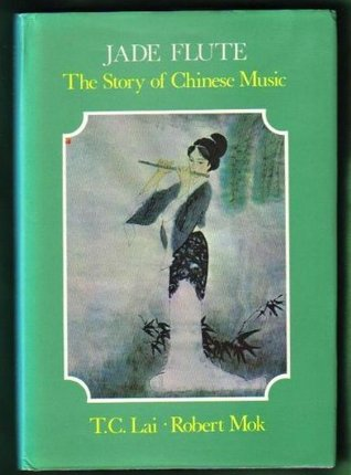 Jade Flute: The Story of Chinese Music  by  T.C. Lai