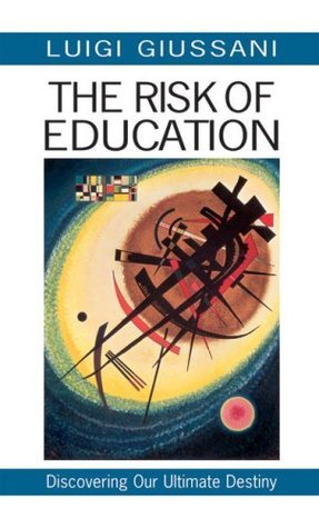 The Risk of Education: Discovering Our Ultimate Destiny Luigi Giussani