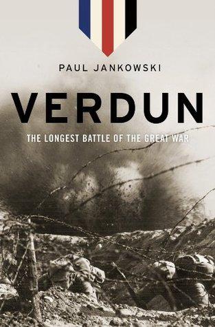 Verdun: The Longest Battle of the Great War Paul Jankowski