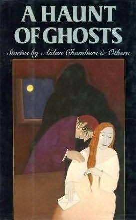 A Haunt Of Ghosts Aidan Chambers