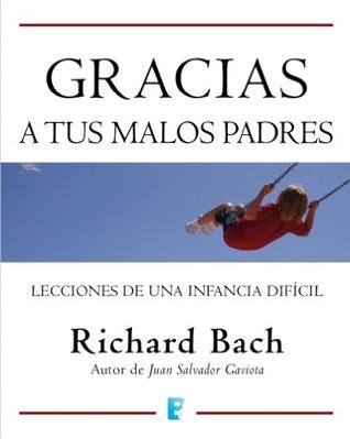 Gracias a tus malos padres  by  Richard Bach