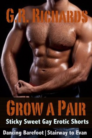 Grow A Pair: Sticky Sweet Gay Erotic Shorts  by  G.R. Richards
