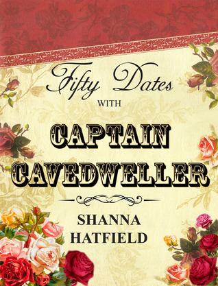 Fifty Dates with Captain Cavedweller Shanna Hatfield