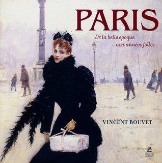 Paris: La Belle Epoque, les années folles, les années trente  by  Vincent Bouvet