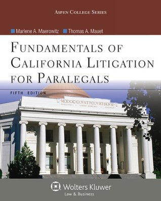 Fundamentals Of California Litigation For Paralegals, Fifth Edition Marlene A. Maerowitz