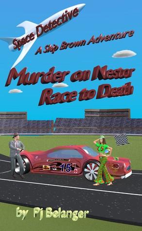 Murder on Nestor - Race to Death (Space Detective - A Skip Brown Adventure, #1) Pj Belanger