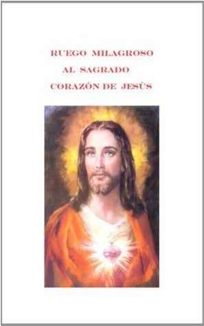Ruego Milagroso al Sagrado Corazón de Jesús  by  Anonymous