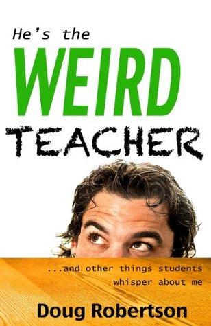 Hes the Weird Teacher  by  Doug Robertson