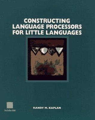Constructing Language Processors for Little Languages Randy M. Kaplan