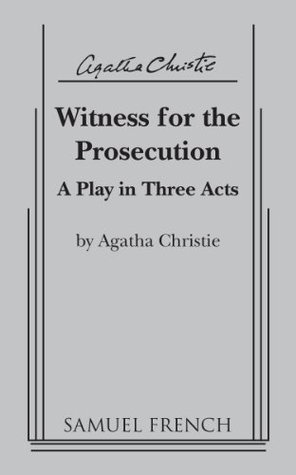 Witness For The Prosecution: A Play in Three Acts  by  Agatha Christie